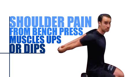 bench press shoulder pain shoulder pain from bench press muscle ups or dips youtube