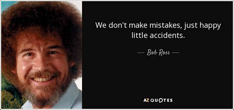 We Dont Want To Make The Same Mistakes With A New Wrong And We Dont To by Bob Ross Quote We Don T Make Mistakes Just Happy