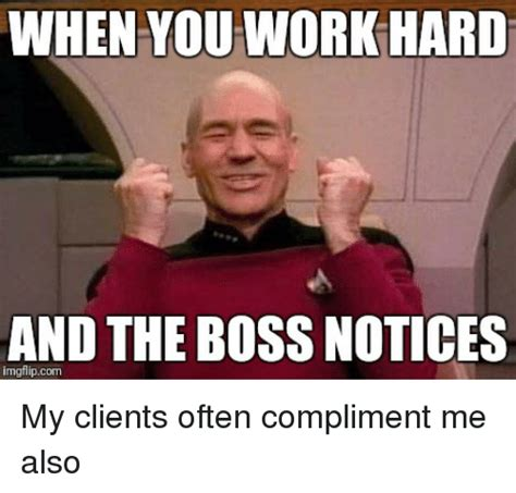 Meme Me - when you work hard and the boss notices my clients often