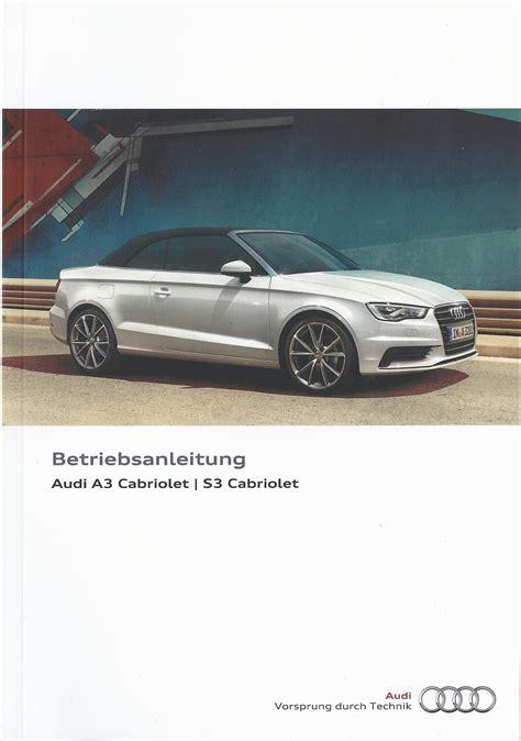 Audi Bedienungsanleitung by Audi A3 S3 Cabriolet 8v Betriebsanleitung 2016