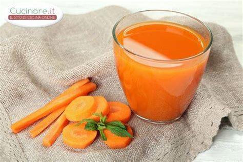 cucinare carote succo di carote cucinare it