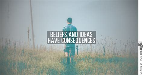 ideas have consequences beliefs and ideas have consequences stand up for the truth