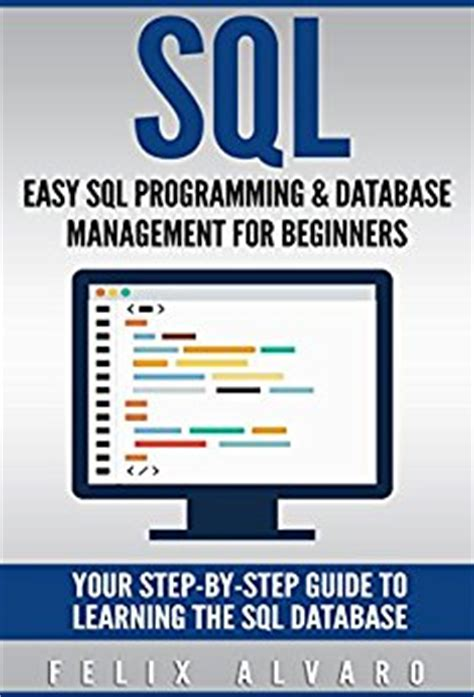 learning the beginner s step by step guide books sql easy sql programming database management for