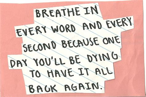 Breathe It All In breathe in every word and every second because one day you ll be dying unknown picture