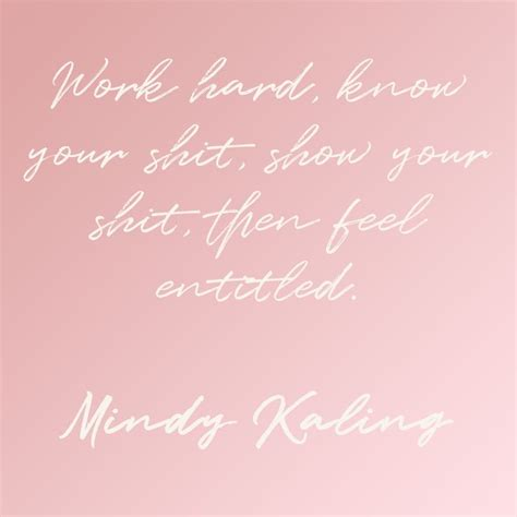 mindy kaling feminist quotes 25 best work ethic quotes on pinterest hard work quotes