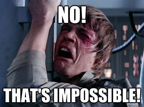 Nu Uh Meme - no that s impossible whining luke quickmeme