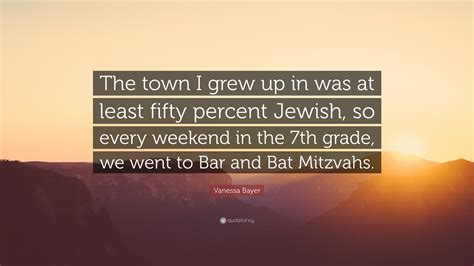 Last Weekend I Went To A Bat Mitzvah In My Hom by Bayer Quote The Town I Grew Up In Was At Least