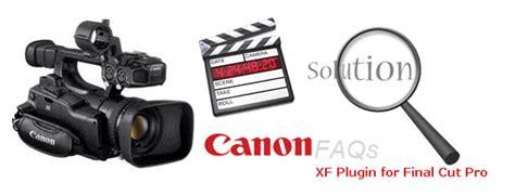 Final Cut Pro Canon Xf Plugin | canon xf plugin for final cut pro x faqs answers