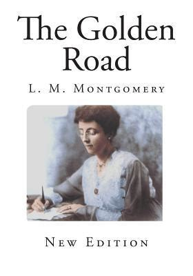 the golden road books the golden road by l m montgomery paperback