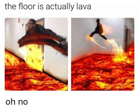 The Floor Is Lava by The Floor Is Actually Lava Oh No Dank Meme On Sizzle