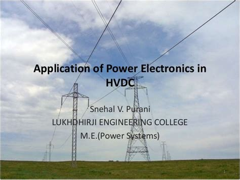 high voltage dc transmission a power electronics workhorse application of power electronics in hvdc