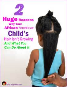 hairstyles to will increase hair growth 2 huge reasons why your african american s child s hair isn t growing and what you can do about