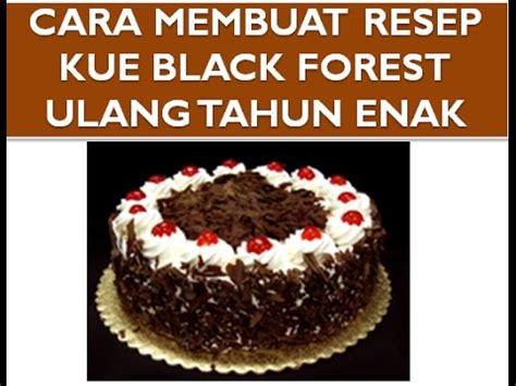 cara membuat kue ulang tahun yg enak dan lezat resep dan cara membuat kue black forest ulang tahun enak