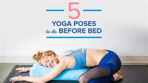what to do before bed 5 yoga poses to do before bed today com