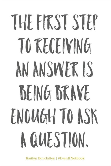 Ask Ken Get Answers 2 by The Step To Receiving An Answer Is Being Brave