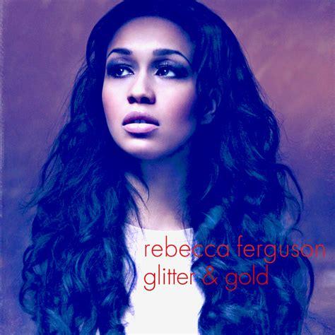 rebecca ferguson latest album rebecca ferguson unveils new single glitter and gold