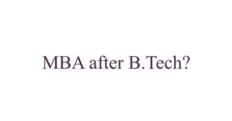 How Can I Do Mba After B by Mba After B Tech Pros And Cons Education And Careers