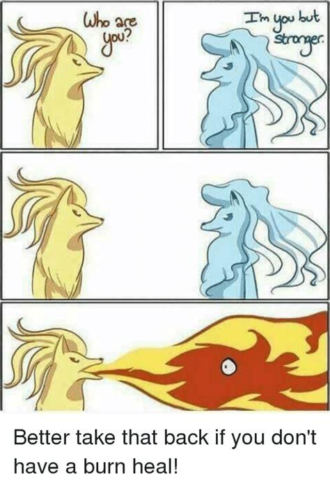 You Take That Back Meme - 25 best memes about burn heal burn heal memes