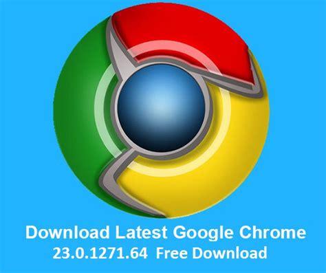 latest version google chrome full download download latest google chrome 23 0 1271 64 nawayugaya