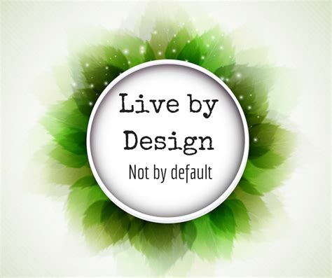 design is my life are you living by design or by default tina s healthy