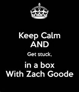 Keep calm and get stuck in a box with zach goode keep calm and