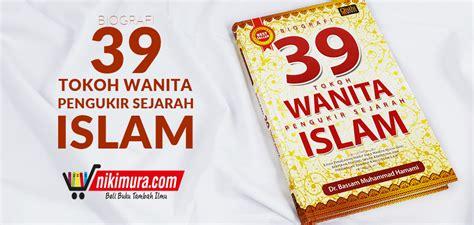 Ummahatul Mukminin Biografi Istri Istri Nabi Griya Ilmu Riniaga buku biografi 39 tokoh wanita pengukir sejarah islam
