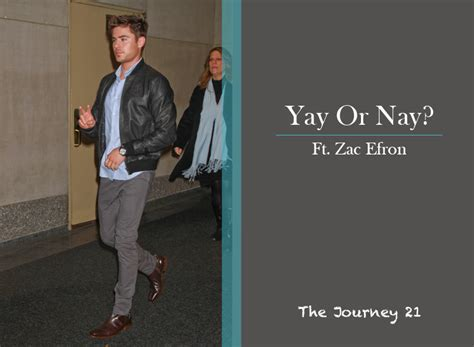 Yay Or Nay Wednesday 21 by Yay Or Nay Zac Efron Black W Brown The Journey 21
