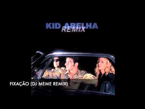 Meme Remix - kid abelha fixa 199 195 o dj meme remix youtube