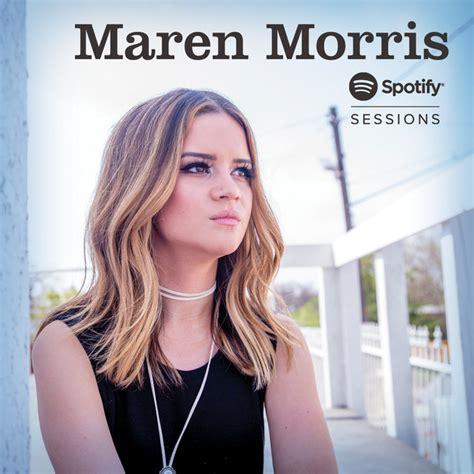 maren morris full album spotify sessions by maren morris on spotify