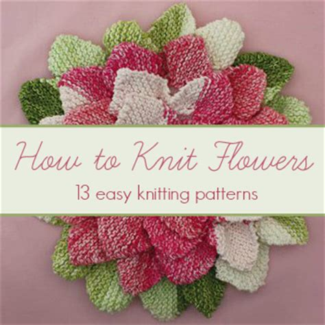printable instructions how to knit how to knit flowers 13 easy knitting patterns