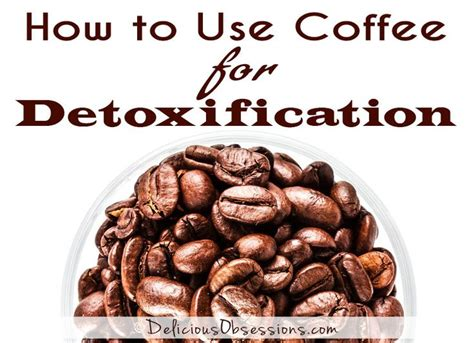 How Detox Coffee by Coffee For Detoxification The Why And The How