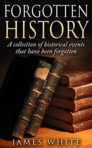 george forgotten founder books forgotten history a collection of history events that