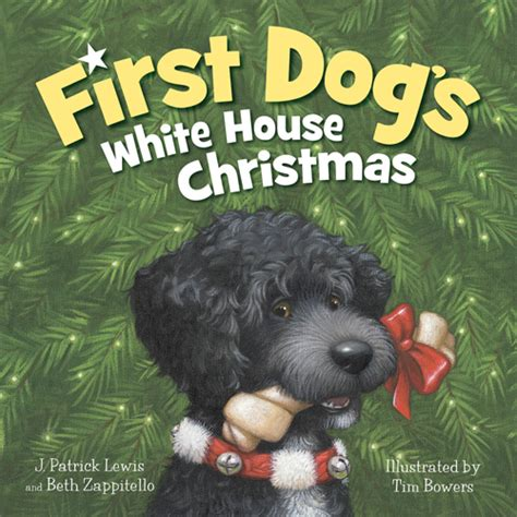 first dog in the white house first dog s white house christmas by j patrick lewis and beth zappitello