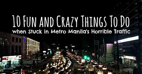 top 10 insane things that happen in obsessed 10 fun and crazy things to do when stuck in metro manila s