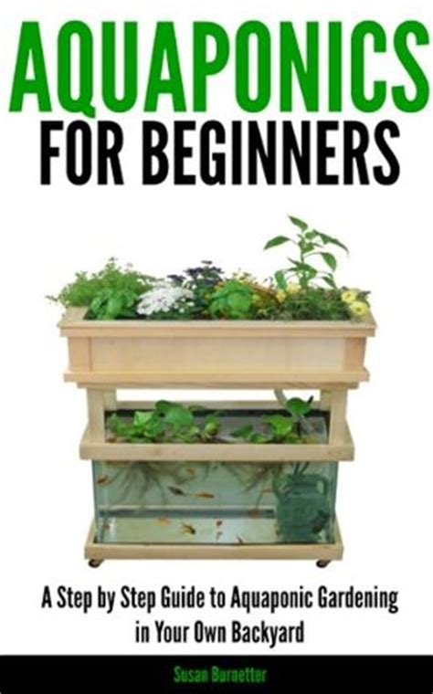 aquaponics an essential step by step guide to aquaponics for beginners books aquaponics for beginners a step by step guide to