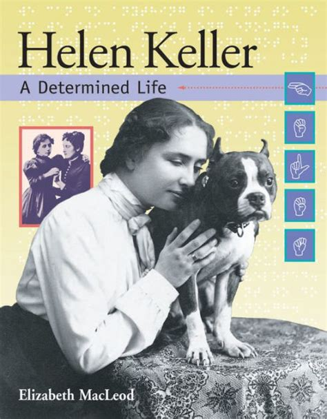helen keller and her biography helen keller a determined life by elizabeth macleod