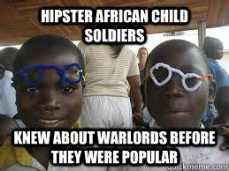 African Child Meme - hipster african child soldiers memes quickmeme