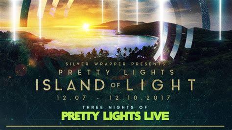 pretty lights island of light pretty lights details 2017 island of light lineup