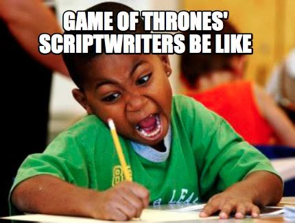 Meme Generator Game - meme creator game of thrones scriptwriters be like meme