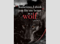Like me better as a wolf... Eclipse Quote | Twilight ... Awesome Pictures Of Werewolves