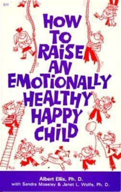 raising emotionally healthy boys books how to raise an emotionally healthy happy child by albert