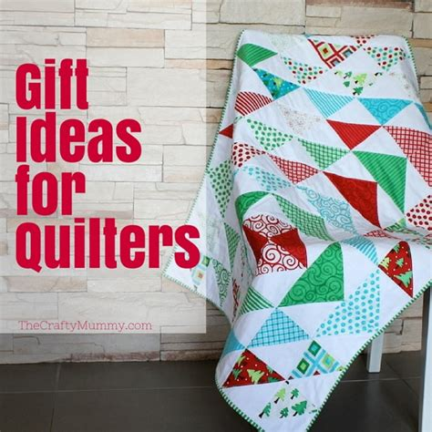 Quilting Gifts by Gift Ideas For Quilters The Crafty Mummy