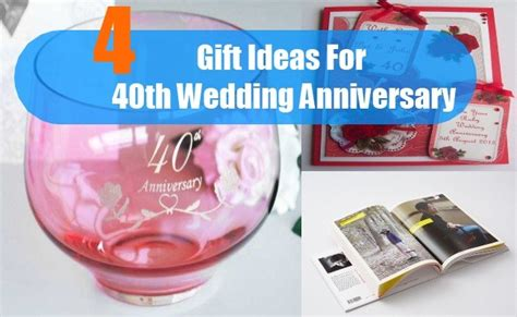 40th Wedding Anniversary What Gift by Gift Ideas For 40th Wedding Anniversary How To Choose
