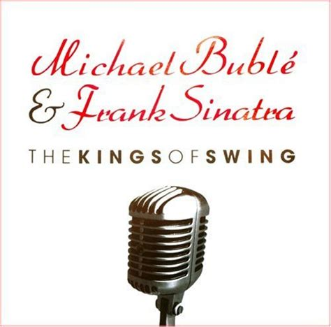 michael buble swing album the kings of swing by michael bubl 233 and frank sinatra