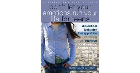 don t let your emotions run your life for teens dialectical behavior therapy skills for helping you manage mood swings control angry outbursts and with others instant help book for teens ebook don t let your emotions run your life for teens