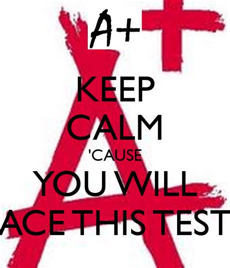 ace test keep calm cause you will ace this test keep calm and