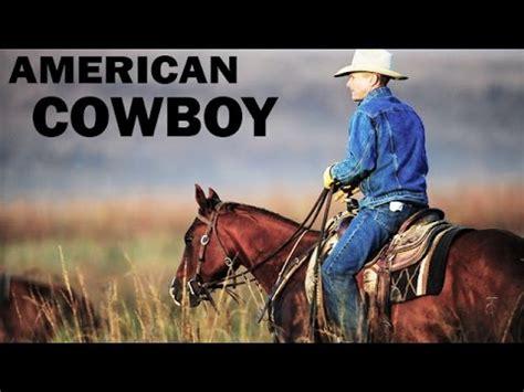 American Cowboy Film | american cowboy traditional american way of life
