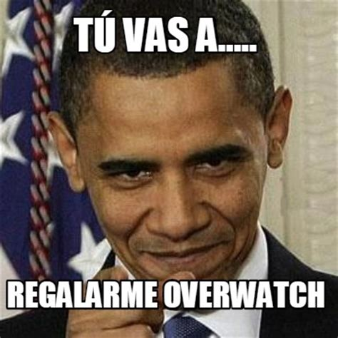 Meme A Photo - meme creator t 218 vas a regalarme overwatch meme