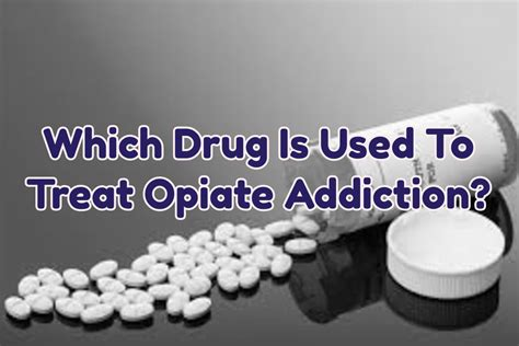 Opiate Detox Medications Used by Which Is Used To Treat Opiate Addiction Rehab Near