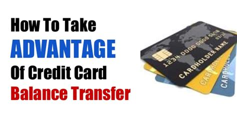 how to make a balance transfer credit card how to take advantage of credit card balance transfer